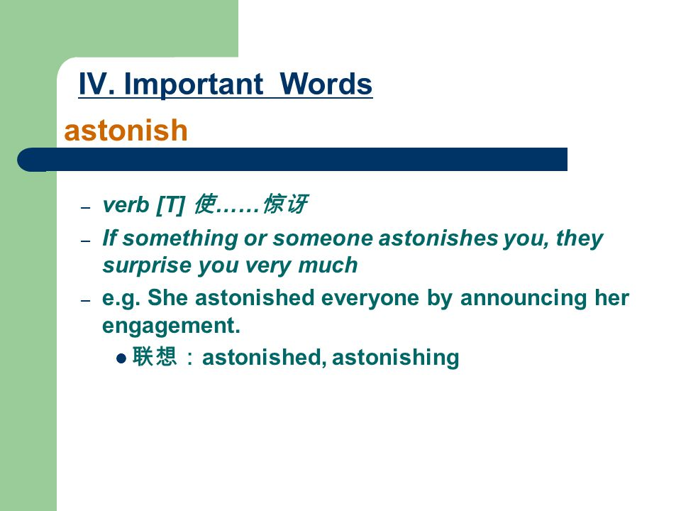 IV. Important Words astonish verb [T] 使……惊讶
